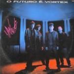 1986 – O Futuro é Vórtex (vinil)